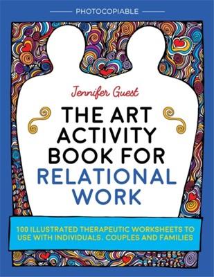 The Art Activity Book for Relational Work Jennifer Guest 9781785921605