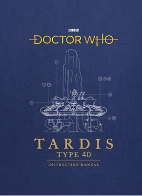 Doctor Who: TARDIS Type 40 Instruction Manual Richard Atkinson, Mike Tucker 9781785943775