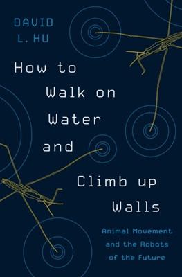 How to Walk on Water and Climb up Walls David Hu 9780691169866