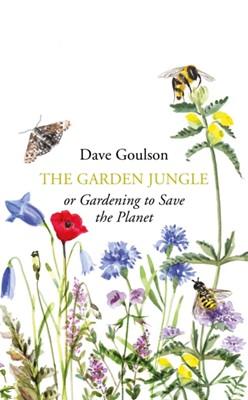 The Garden Jungle Dave Goulson 9781787331358