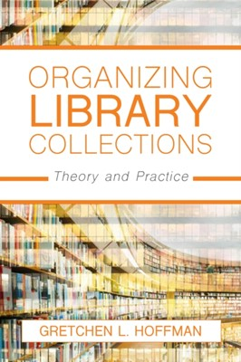 Organizing Library Collections Gretchen L. Hoffman 9781538108512
