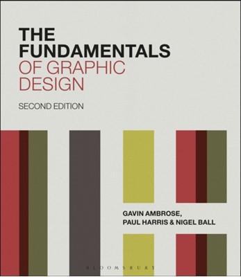 The Fundamentals of Graphic Design Nigel Ball, Gavin (University of Brighton Ambrose, Paul (Freelance Author Harris 9781474269971