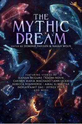 The Mythic Dream Amal El-Mohtar, Sarah Gailey, Leah Cypess, John Chu, Kat Howard, Jeffrey Ford, Indrapramit Das, Carlos Hernandez 9781481462389