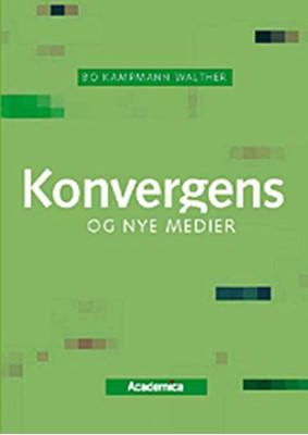 Konvergens og nye medier Bo Kampmann Walther 9788776756888