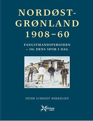 NORDØSTGRØNLAND 1908-60 Peter Schmidt Mikkelsen 9788799455515