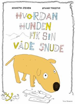 Hvordan hunden fik sin våde snude Kenneth Steven, Øyvind Torseter 9788793404908