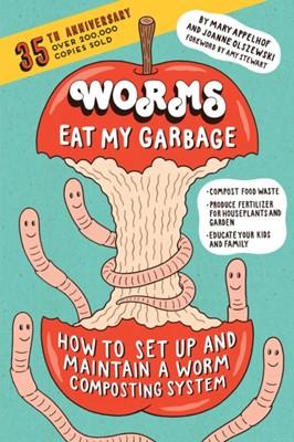 Worms Eat My Garbage, 35th Anniversary Edition Joanne Olszewski, Mary Appelhof, Amy Stewart 9781612129471