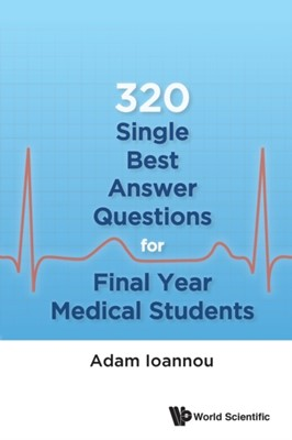 320 Single Best Answer Questions For Final Year Medical Students Adam (Royal Free Hospital Ioannou 9789813146389
