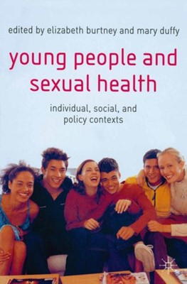 Young People and Sexual Health Elizabeth Burtney, Mary Duffy 9780333993576