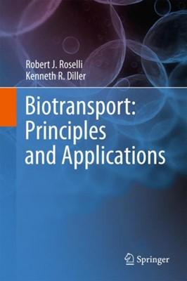 Biotransport: Principles and Applications Robert J. Roselli, Kenneth R. Diller 9781441981189