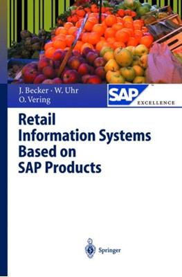 Retail Information Systems Based on SAP Products Wolfgang Uhr, Jorg Becker, Oliver Vering, Joerg Becker 9783642086540