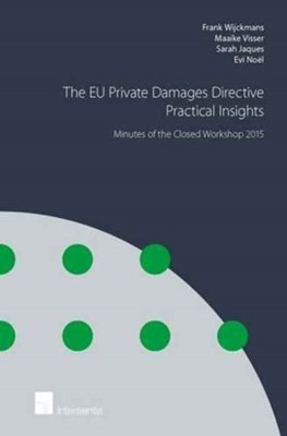The EU Private Damages Directive - Practical Insights: Minutes of the Closed Workshop Frank Wijckmans 9781780683829