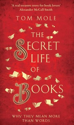 The Secret Life of Books Tom Mole 9781783964581