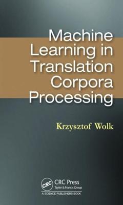 Machine Learning in Translation Corpora Processing Krzysztof (Department of Multimedia Wolk 9780367186739