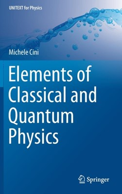 Elements of Classical and Quantum Physics Michele Cini 9783319713298