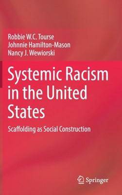 Systemic Racism in the United States Robbie W.C. Tourse, Nancy J. Wewiorski, Johnnie Hamilton-Mason 9783319722320
