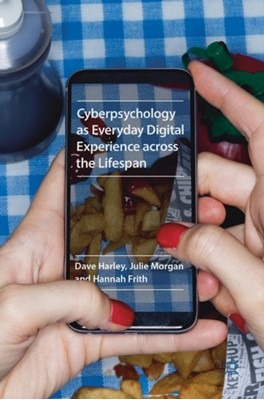 Cyberpsychology as Everyday Digital Experience across the Lifespan Julie Morgan, Hannah Frith, Dave Harley 9781137591999