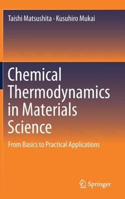 Chemical Thermodynamics in Materials Science Kusuhiro Mukai, Taishi Matsushita 9789811304040