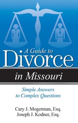 A Guide to Divorce in Missouri Joseph J Kodner Esq., Cary J. Mogerman 9781940495651