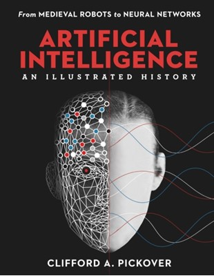 Artificial Intelligence: An Illustrated History Clifford A. Pickover 9781454933595