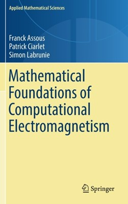 Mathematical Foundations of Computational Electromagnetism Patrick Ciarlet, Franck Assous, Simon Labrunie 9783319708416