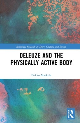 Deleuze and the Physically Active Body Pirkko Markula 9781138676732