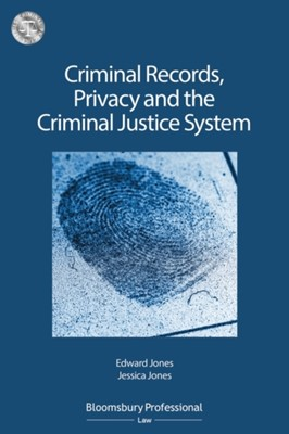 Criminal Records, Privacy and the Criminal Justice System: A Practical Handbook Edward Jones, Jessica Jones, Ms Jessica Jones, Mr Edward Jones 9781526506993
