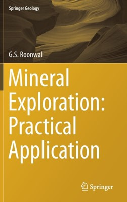 Mineral Exploration: Practical Application Ganpat Roonwal, G.S. Roonwal 9789811056031