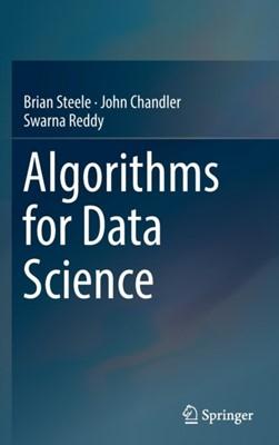 Algorithms for Data Science John Chandler, Brian Steele, Swarna Reddy 9783319457956