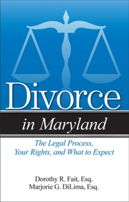 Divorce in Maryland Marjorie G DiLima, Dorothy R. Fait 9781943886203