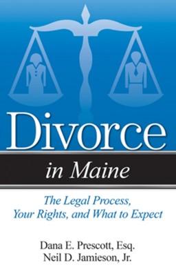 Divorce in Maine Dana E. Prescott, Neil D. Jamieson 9781940495446