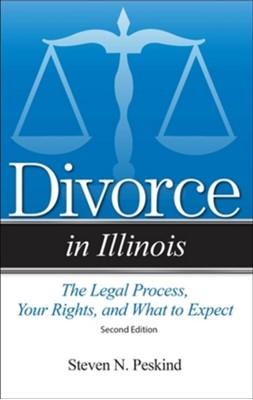 Divorce in Illinois Steven N. Peskind, Steven N Peskind 9781943886869