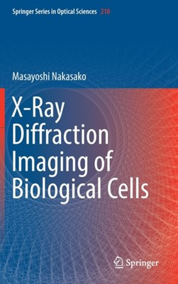 X-Ray Diffraction Imaging of Biological Cells Masayoshi Nakasako 9784431566168
