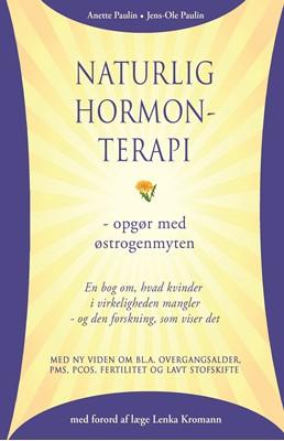 Naturlig hormonterapi - opgør med østrogenmyten Jens-Ole Paulin, Anette Paulin 9788790158392