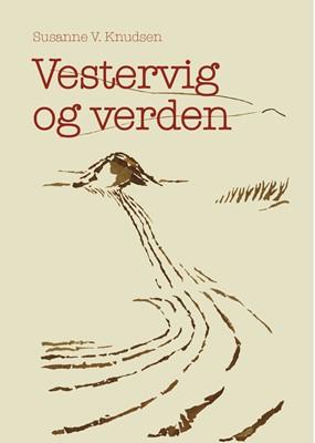 Vestervig og verden Susanne V. Knudsen 9788793846555