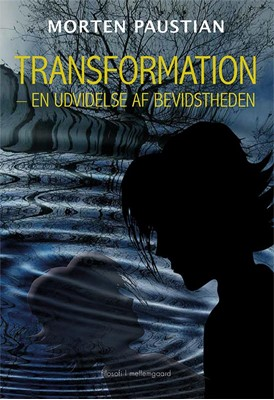 Transformation – en udvidelse af bevidstheden  Morten  Paustian 9788772186511