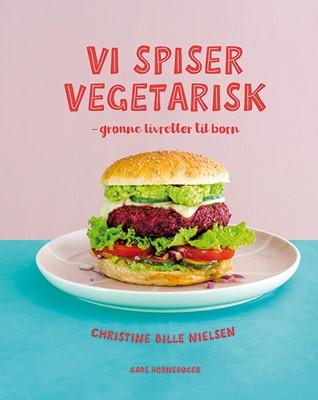 Vi spiser vegetarisk Christine Bille Nielsen 9788762732674