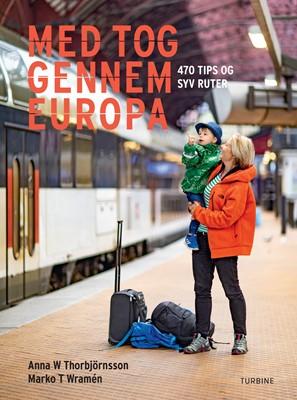 Med tog gennem Europa Marko T. Wramén, Anna W. Thorbjörnsson 9788740658460