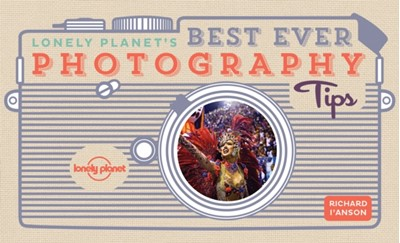 Lonely Planet's Best Ever Photography Tips Richard I'Anson, Lonely Planet 9781786578921