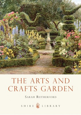 The Arts and Crafts Garden Sarah Rutherford 9780747812982