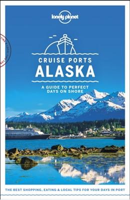 Lonely Planet Cruise Ports Alaska Adam Karlin, Brendan Sainsbury, Lonely Planet, Becky Ohlsen, Catherine Bodry, John Lee 9781787014190