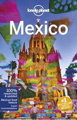 Lonely Planet Mexico Celeste Brash, Anna Kaminski, Brendan Sainsbury, Tom Masters, Lonely Planet, Ray Bartlett, John Hecht, Kate Armstrong, Stuart Butler, Steve Fallon 9781786570802