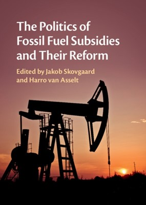 The Politics of Fossil Fuel Subsidies and their Reform Harro (Stockholm Environment Institute) van Asselt 9781108416795