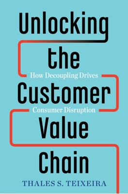 Unlocking the Customer Value Chain Greg Piechota, Thales S. Teixeira 9781524763084