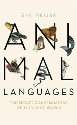 Animal Languages Eva Meijer 9781473677678