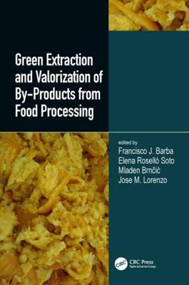 Green Extraction and Valorization of By-Products from Food Processing Elena Rosello Soto, Francisco J. Barba, Mladen Brncic, Jose Manuel Lorenzo Rodriquez 9781138544048