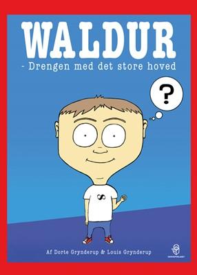 Waldur – drengen med det store hoved Louis Grynderup, Dorte Grynderup 9788793879157