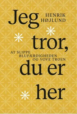 Jeg tror, du er her Henrik Højlund 9788775239825