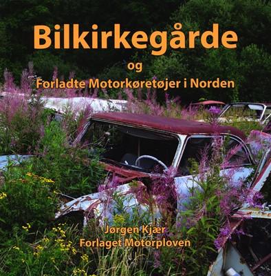 Bilkirkegårde og forladte motorkørertøjer i Norden Jørgen Kjær 9788791427480