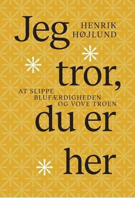 Jeg tror, du er her Henrik Højlund 9788775239832